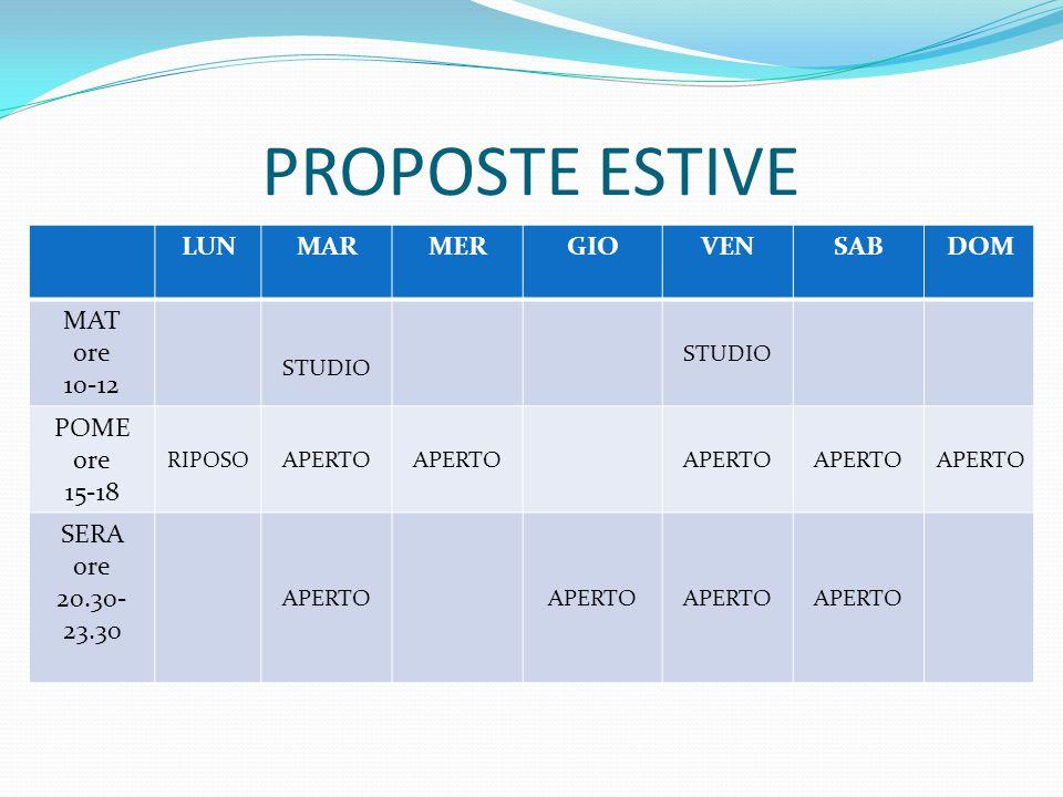 PROPOSTE ESTIVE LUNMARMERGIOVENSAB DOM MAT ore 10-12 STUDIO POME ore 15-18 RIPOSO APERTO SERA ore 20.30- 23.30 APERTO