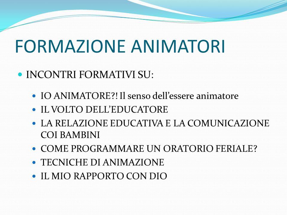 FORMAZIONE ANIMATORI INCONTRI FORMATIVI SU: IO ANIMATORE .