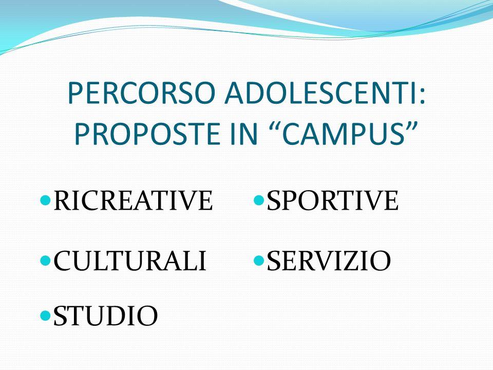 PERCORSO ADOLESCENTI: PROPOSTE IN CAMPUS RICREATIVE SPORTIVE CULTURALI SERVIZIO STUDIO