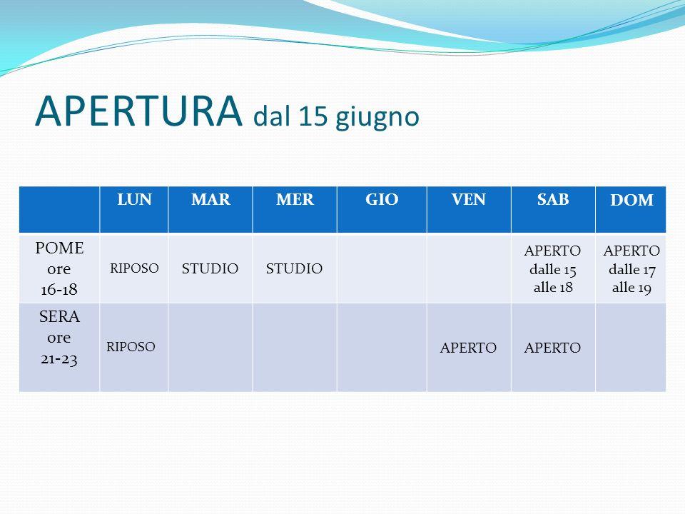 APERTURA dal 15 giugno LUNMARMERGIOVENSAB DOM POME ore 16-18 RIPOSO STUDIO APERTO dalle 15 alle 18 APERTO dalle 17 alle 19 SERA ore 21-23 RIPOSO APERT