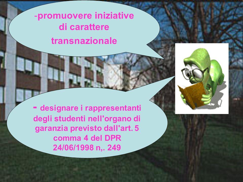 -promuovere iniziative di carattere transnazionale - designare i rappresentanti degli studenti nell'organo di garanzia previsto dall'art. 5 comma 4 de