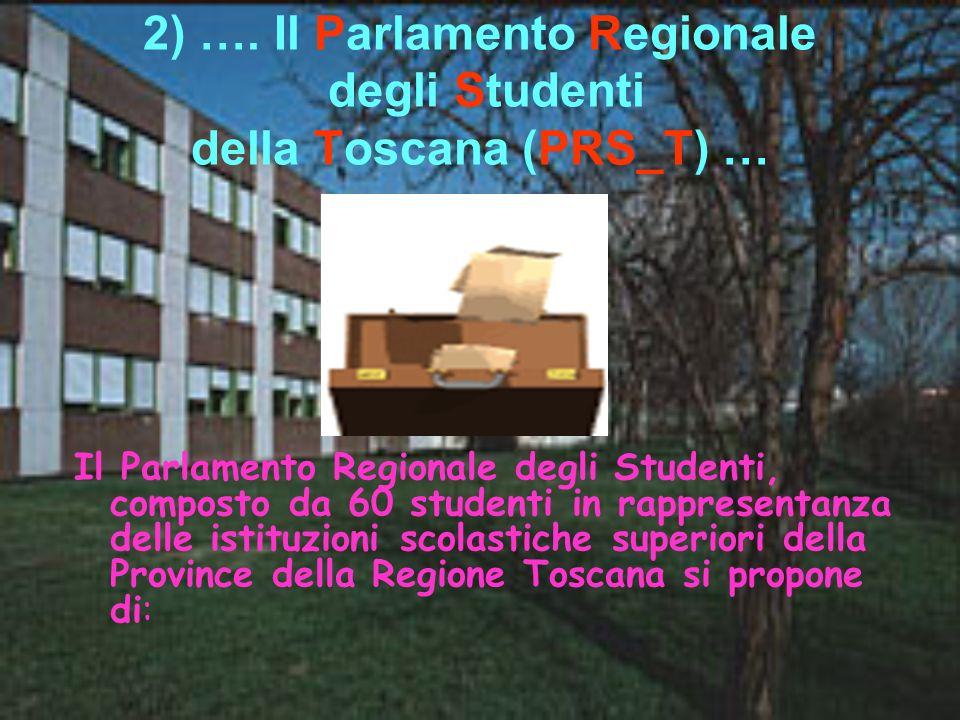 2) …. Il Parlamento Regionale degli Studenti della Toscana (PRS_T) … Il Parlamento Regionale degli Studenti, composto da 60 studenti in rappresentanza