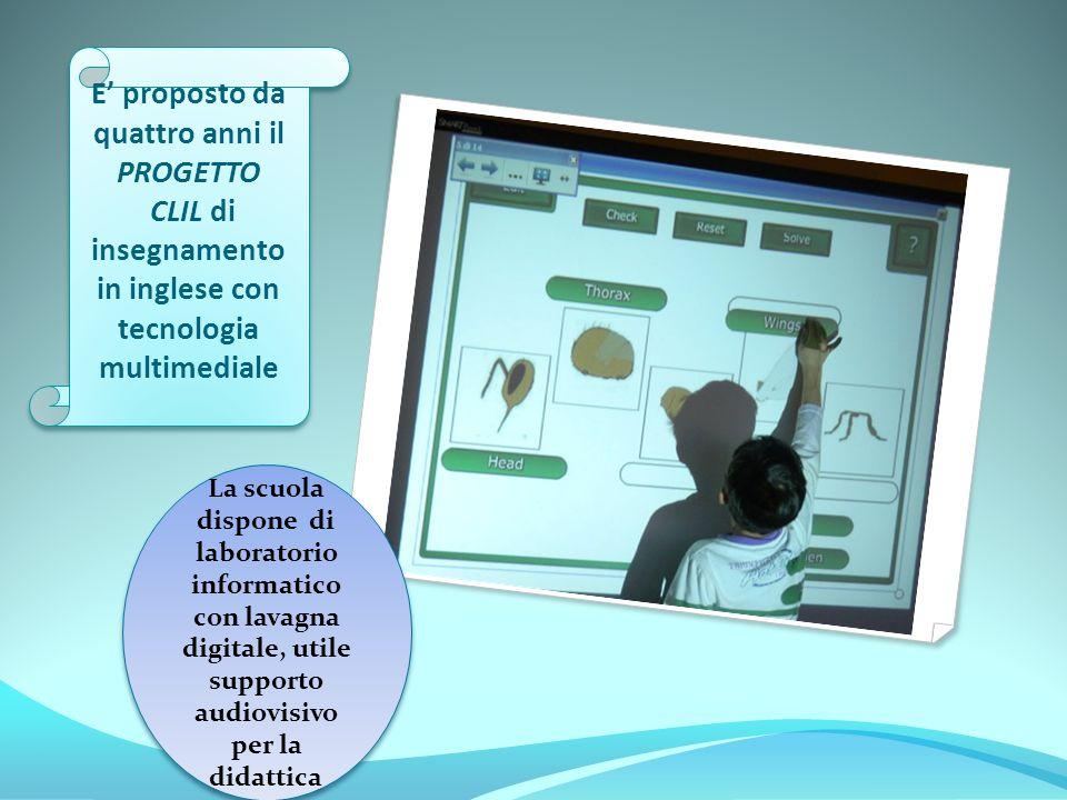 E proposto da quattro anni il PROGETTO CLIL di insegnamento in inglese con tecnologia multimediale La scuola dispone di laboratorio informatico con lavagna digitale, utile supporto audiovisivo per la didattica