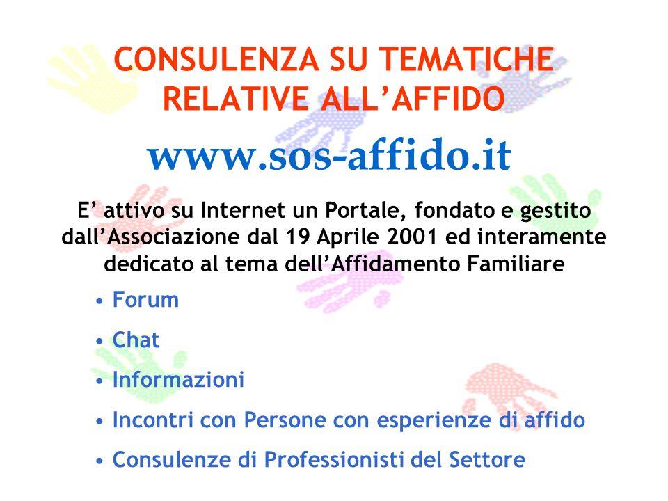 CONSULENZA SU TEMATICHE RELATIVE ALLAFFIDO www.sos-affido.it E attivo su Internet un Portale, fondato e gestito dallAssociazione dal 19 Aprile 2001 ed