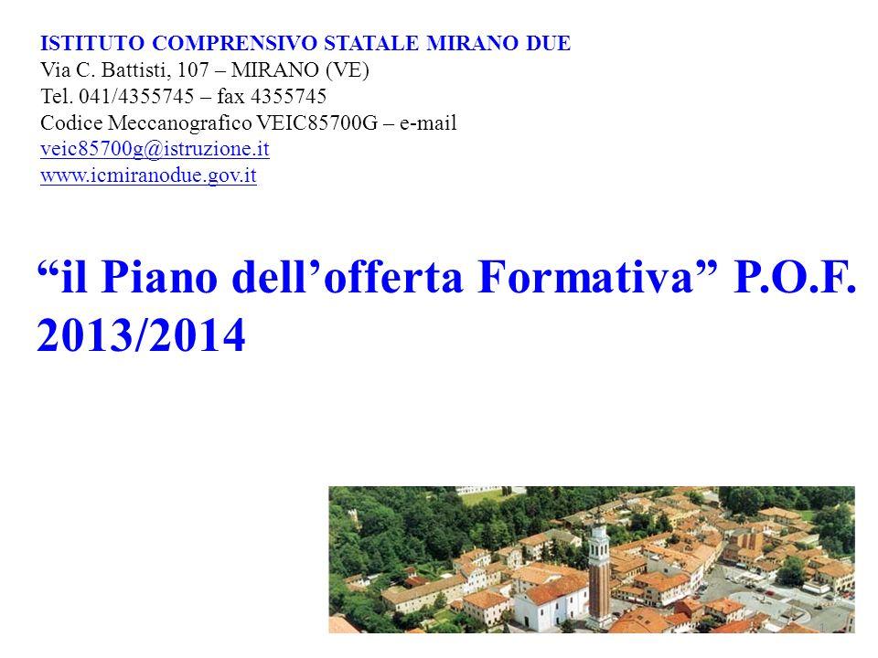 il Piano dellofferta Formativa P.O.F. 2013/2014 ISTITUTO COMPRENSIVO STATALE MIRANO DUE Via C. Battisti, 107 – MIRANO (VE) Tel. 041/4355745 – fax 4355