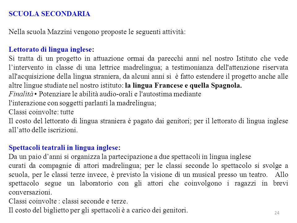 SCUOLA SECONDARIA Nella scuola Mazzini vengono proposte le seguenti attività: Lettorato di lingua inglese: Si tratta di un progetto in attuazione orma