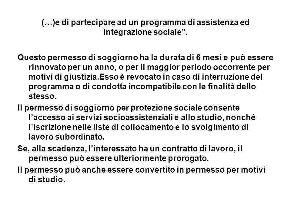 (…)e di partecipare ad un programma di assistenza ed integrazione sociale. Questo permesso di soggiorno ha la durata di 6 mesi e può essere rinnovato