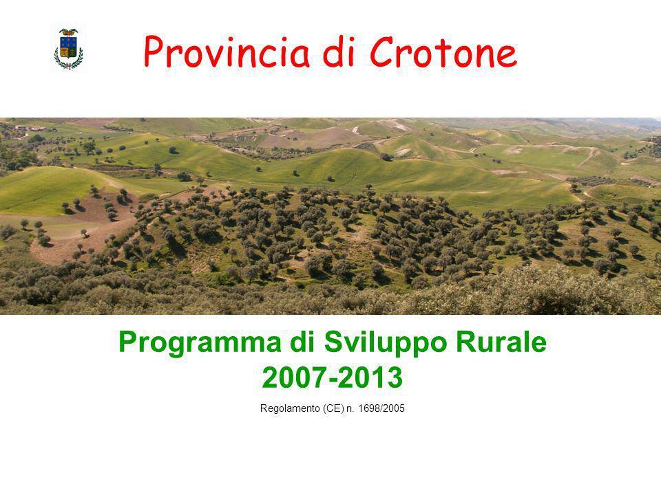 Provincia di Crotone Programma di Sviluppo Rurale 2007-2013 Regolamento (CE) n. 1698/2005