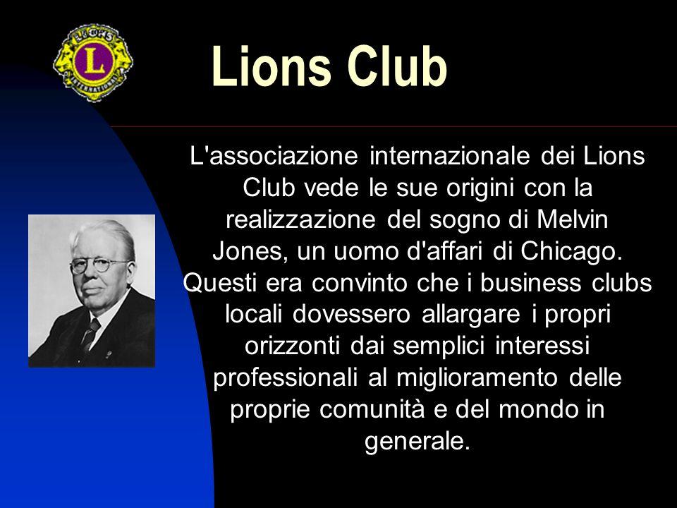 L associazione internazionale dei Lions Club vede le sue origini con la realizzazione del sogno di Melvin Jones, un uomo d affari di Chicago.