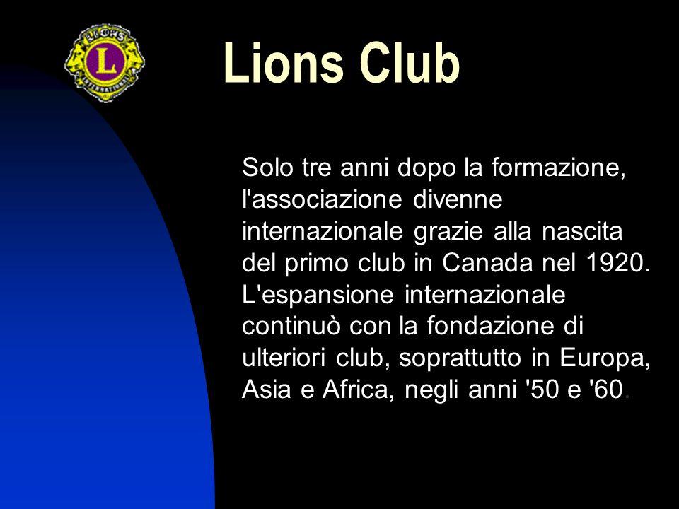 Lions Club Solo tre anni dopo la formazione, l associazione divenne internazionale grazie alla nascita del primo club in Canada nel 1920.