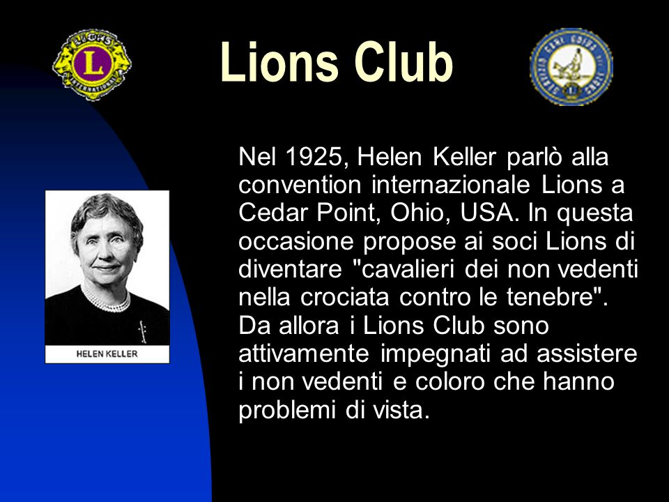 Lions Club Nel 1925, Helen Keller parlò alla convention internazionale Lions a Cedar Point, Ohio, USA.