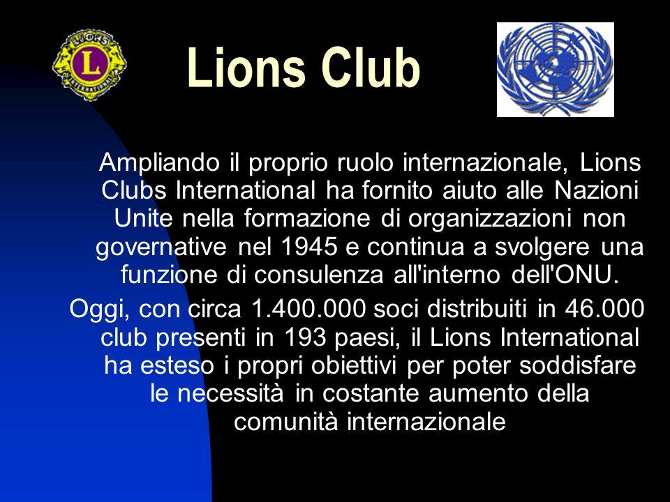 Lions Club I nostri programmi si rinnovano continuamente per soddisfare nuovi bisogni e richieste maggiori, ma la nostra missione rimane immutata: Noi serviamo.