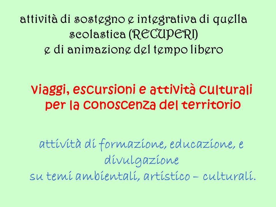 viaggi, escursioni e attività culturali per la conoscenza del territorio attività di formazione, educazione, e divulgazione su temi ambientali, artist