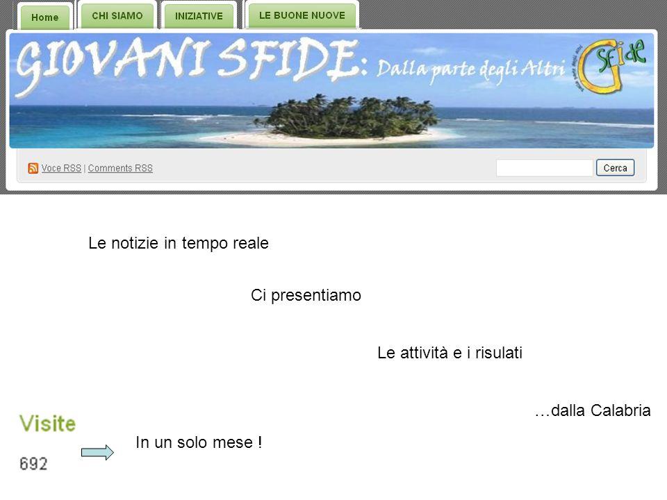 Le notizie in tempo reale Ci presentiamo Le attività e i risulati …dalla Calabria In un solo mese !