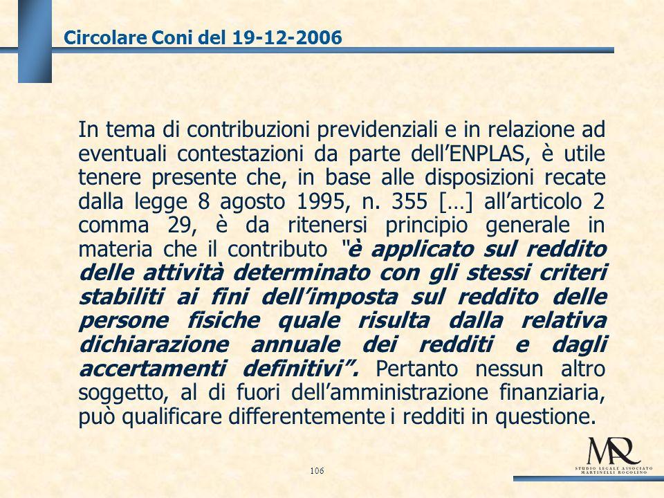 Circolare Coni del 19-12-2006 In tema di contribuzioni previdenziali e in relazione ad eventuali contestazioni da parte dellENPLAS, è utile tenere presente che, in base alle disposizioni recate dalla legge 8 agosto 1995, n.