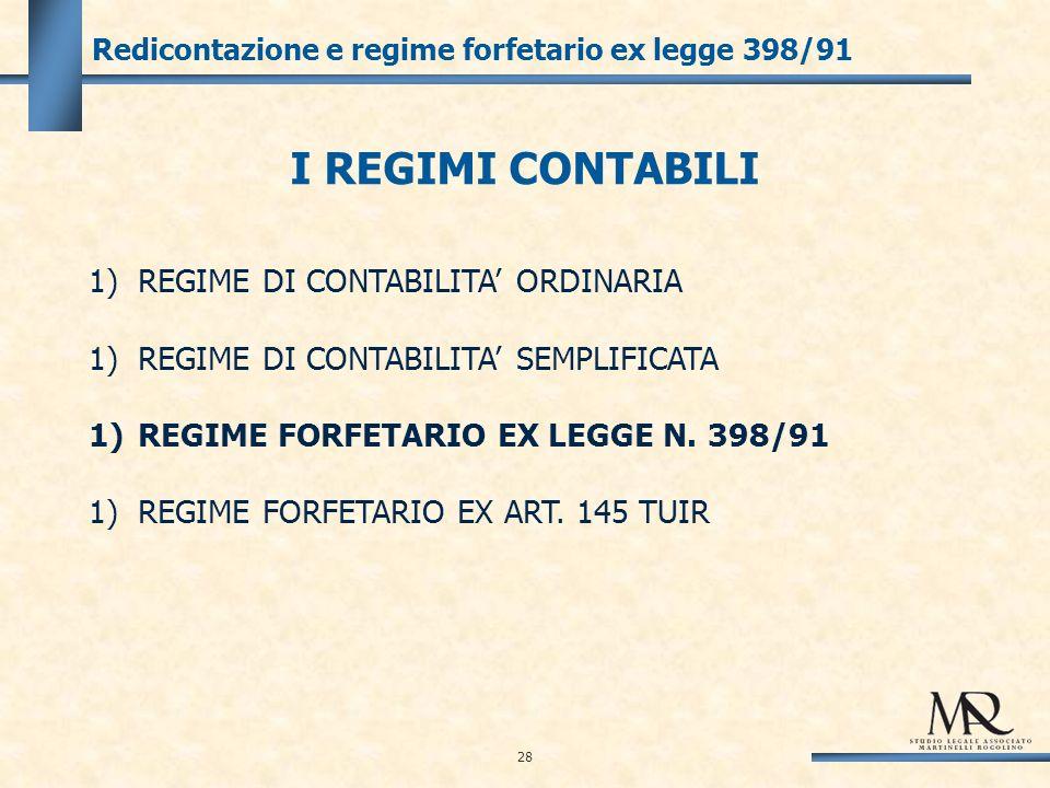 28 Redicontazione e regime forfetario ex legge 398/91 1) REGIME DI CONTABILITA ORDINARIA 1) REGIME DI CONTABILITA SEMPLIFICATA 1) REGIME FORFETARIO EX LEGGE N.