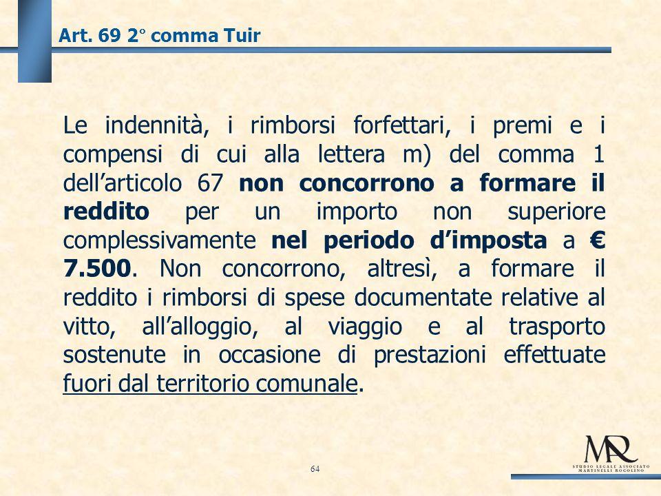 Art. 69 2° comma Tuir Le indennità, i rimborsi forfettari, i premi e i compensi di cui alla lettera m) del comma 1 dellarticolo 67 non concorrono a fo