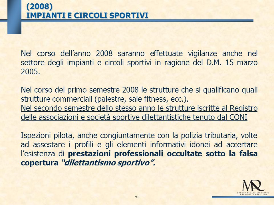 (2008) IMPIANTI E CIRCOLI SPORTIVI Nel corso dellanno 2008 saranno effettuate vigilanze anche nel settore degli impianti e circoli sportivi in ragione del D.M.