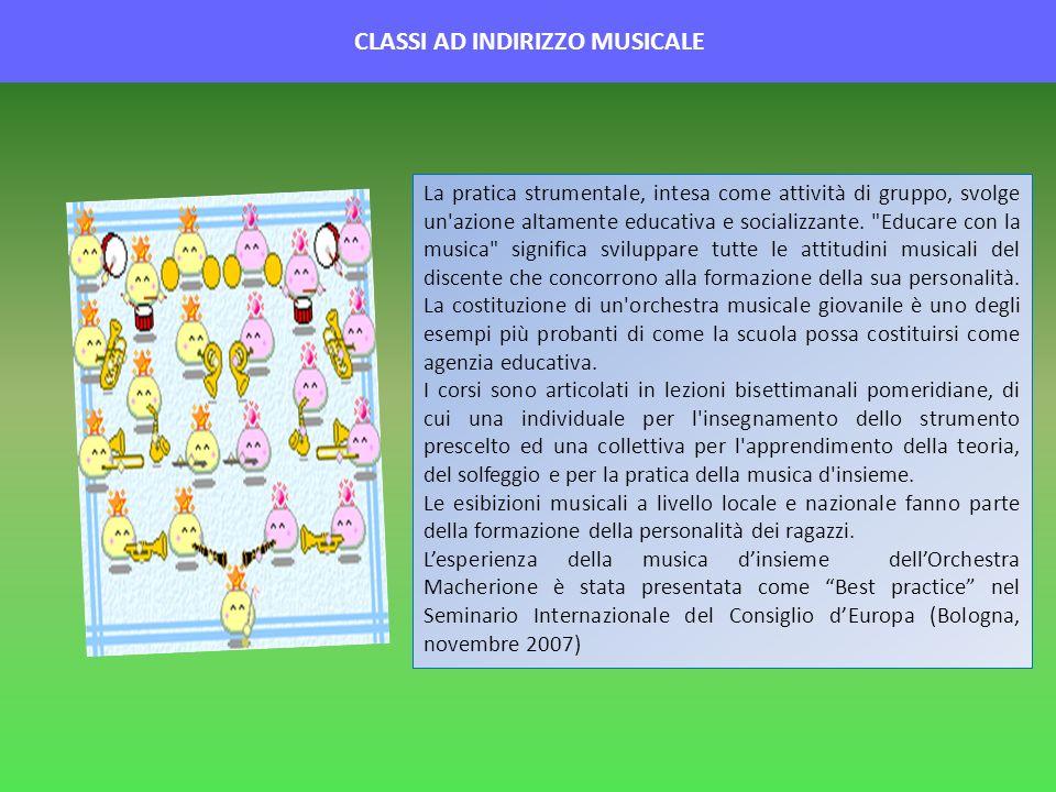 CLASSI AD INDIRIZZO MUSICALE La pratica strumentale, intesa come attività di gruppo, svolge un'azione altamente educativa e socializzante.