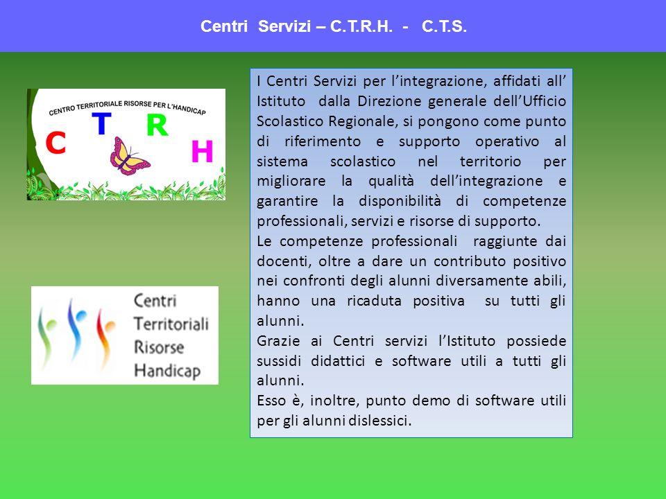 Centri Servizi – C.T.R.H. - C.T.S. I Centri Servizi per lintegrazione, affidati all Istituto dalla Direzione generale dellUfficio Scolastico Regionale