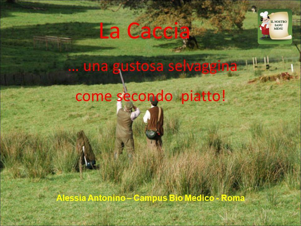 La Caccia Alessia Antonino – Campus Bio Medico - Roma … una gustosa selvaggina come secondo piatto!