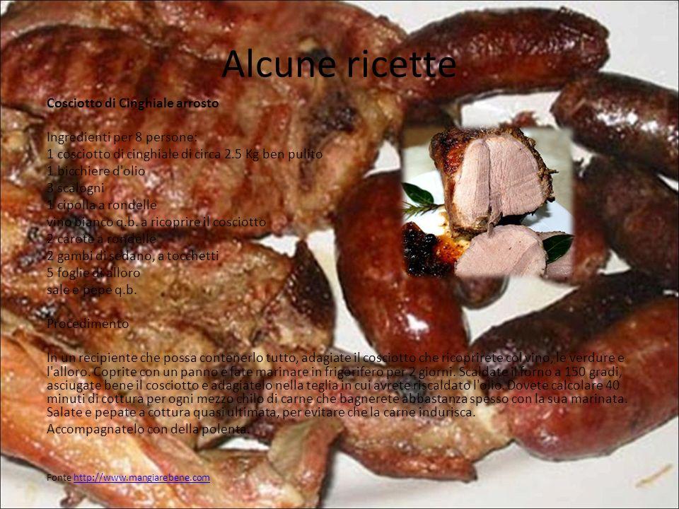 Alcune ricette Cosciotto di Cinghiale arrosto Ingredienti per 8 persone: 1 cosciotto di cinghiale di circa 2.5 Kg ben pulito 1 bicchiere d'olio 3 scal