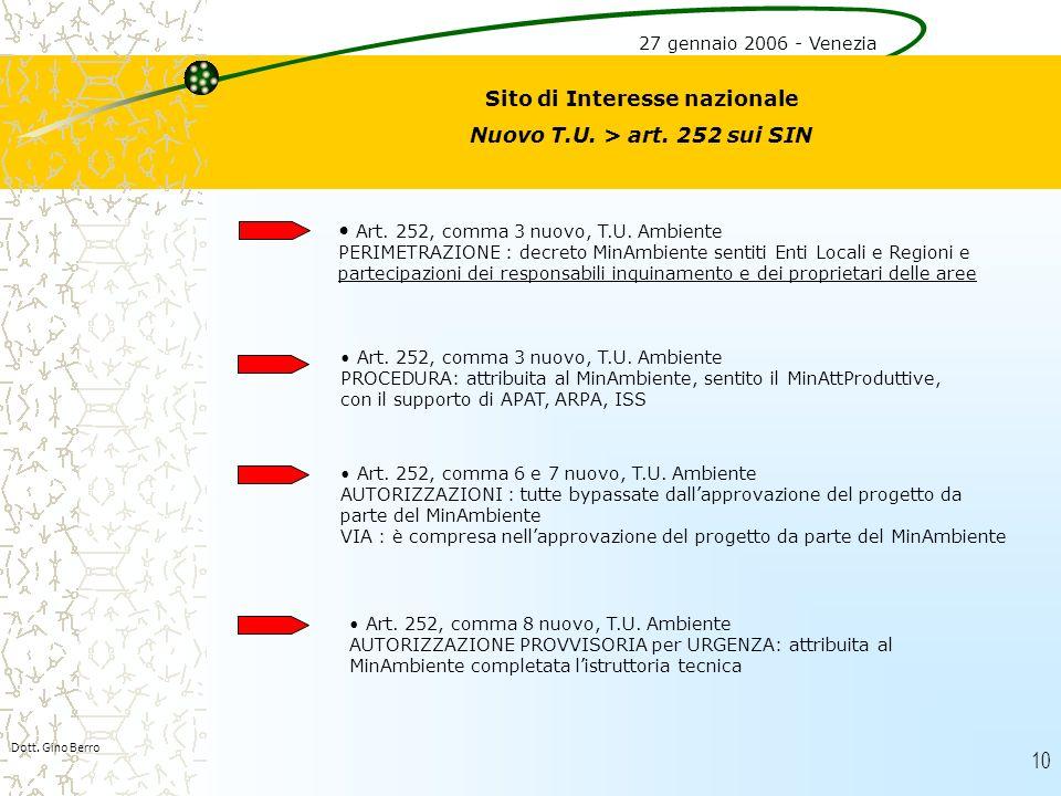 10 Dott. Gino Berro Sito di Interesse nazionale Nuovo T.U. > art. 252 sui SIN Art. 252, comma 3 nuovo, T.U. Ambiente PERIMETRAZIONE : decreto MinAmbie