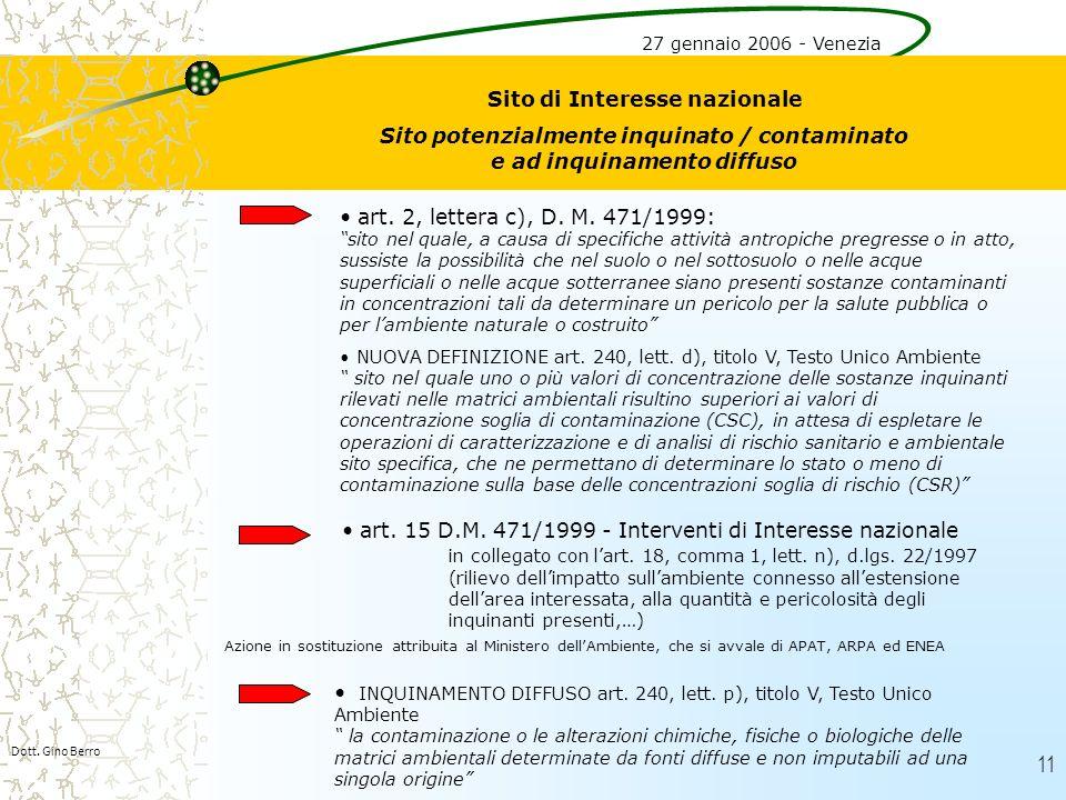 11 Dott. Gino Berro Sito di Interesse nazionale Sito potenzialmente inquinato / contaminato e ad inquinamento diffuso art. 2, lettera c), D. M. 471/19