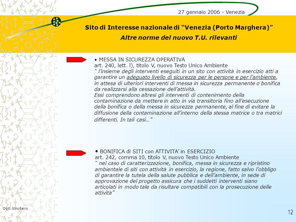 12 Dott. Gino Berro Sito di Interesse nazionale di Venezia (Porto Marghera) Altre norme del nuovo T.U. rilevanti MESSA IN SICUREZZA OPERATIVA art. 240