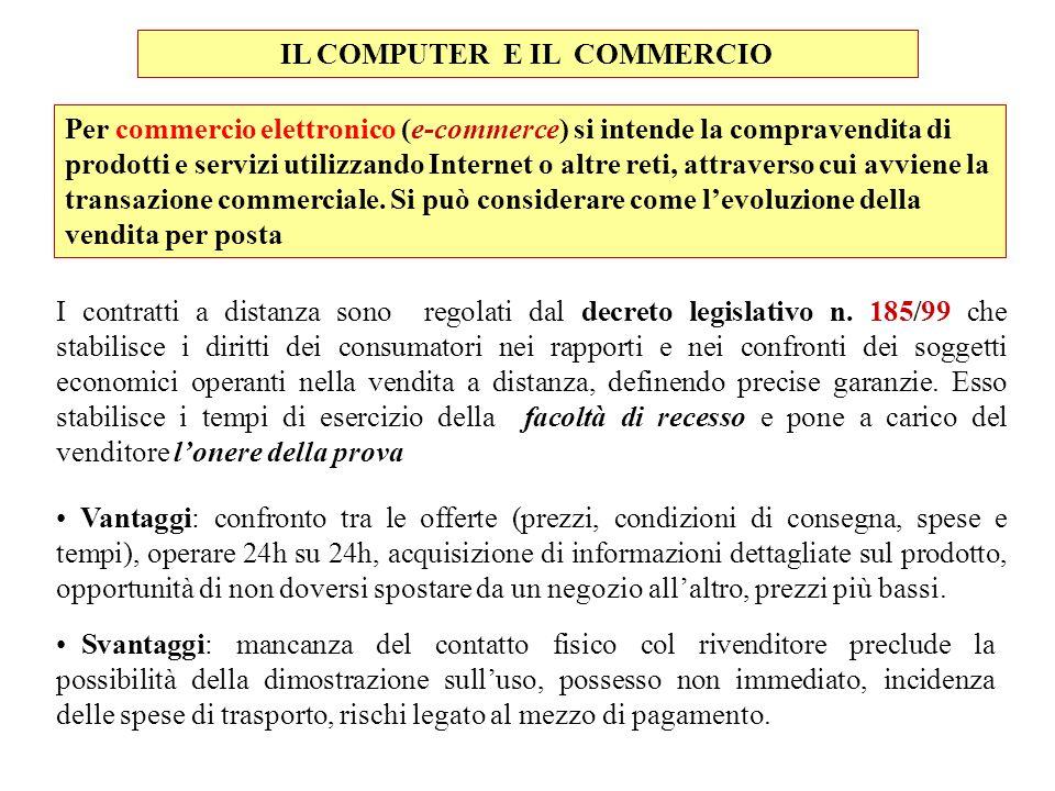 IL COMPUTER E IL COMMERCIO Per commercio elettronico (e-commerce) si intende la compravendita di prodotti e servizi utilizzando Internet o altre reti,