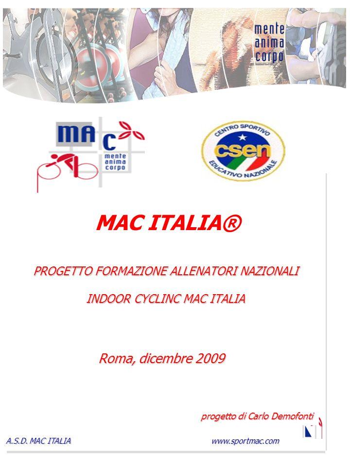 www.sportmac.com A.S.D. MAC ITALIA MAC ITALIA® PROGETTO FORMAZIONE ALLENATORI NAZIONALI INDOOR CYCLINC MAC ITALIA Roma, dicembre 2009 progetto di Carl