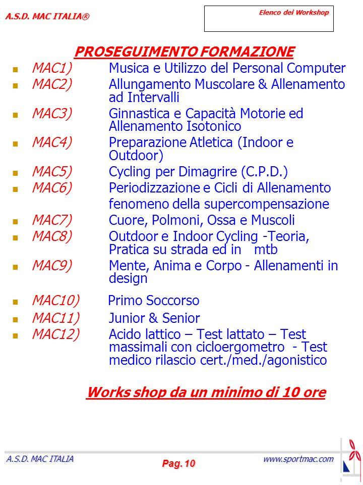 Pag. 10 www.sportmac.com A.S.D. MAC ITALIA A.S.D. MAC ITALIA® Elenco dei Workshop PROSEGUIMENTO FORMAZIONE MAC1)Musica e Utilizzo del Personal Compute