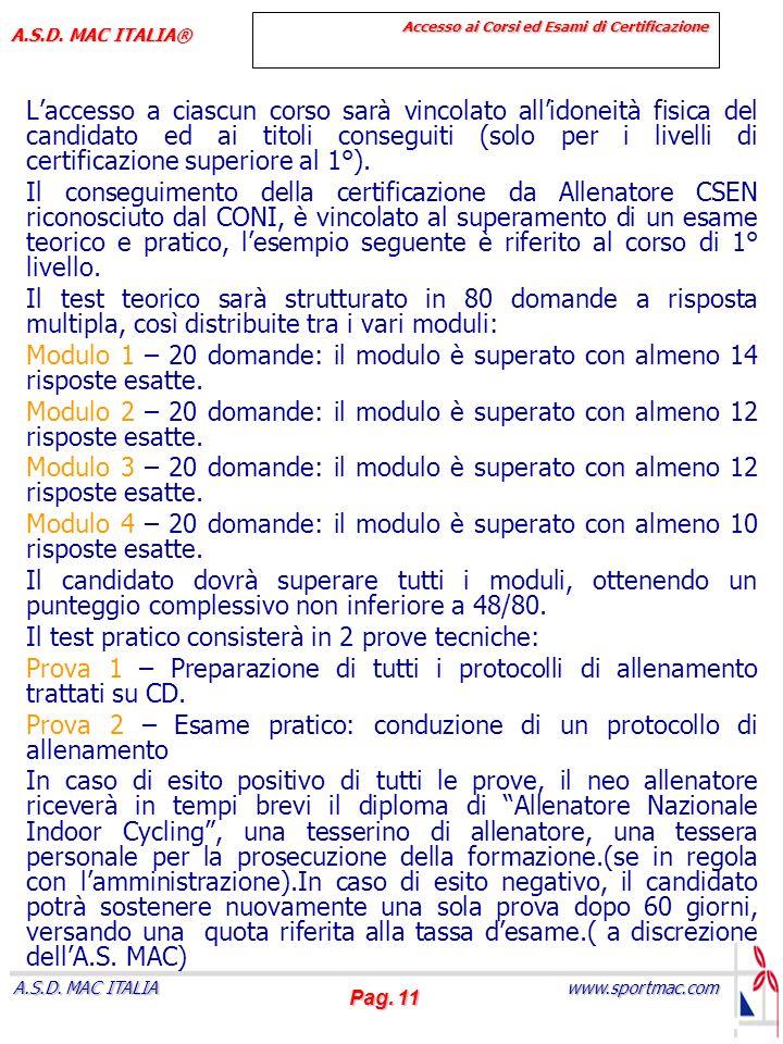 Pag. 11 www.sportmac.com A.S.D. MAC ITALIA A.S.D. MAC ITALIA® Accesso ai Corsi ed Esami di Certificazione Laccesso a ciascun corso sarà vincolato alli