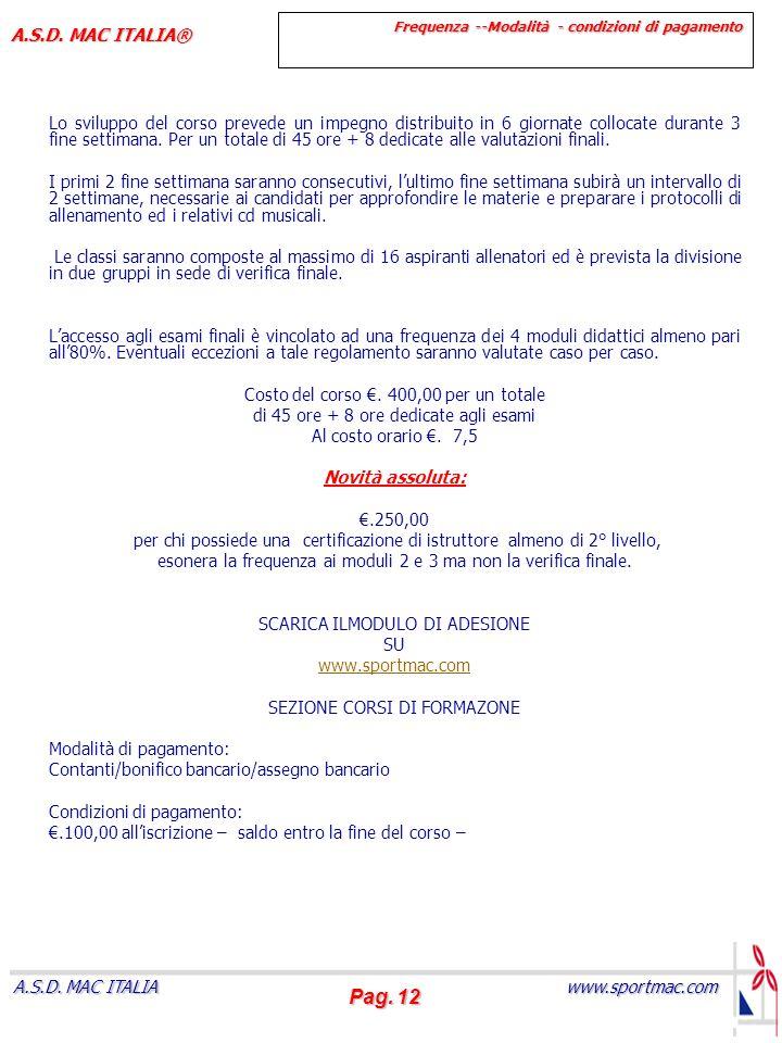 Pag. 12 www.sportmac.com A.S.D. MAC ITALIA A.S.D. MAC ITALIA® Lo sviluppo del corso prevede un impegno distribuito in 6 giornate collocate durante 3 f