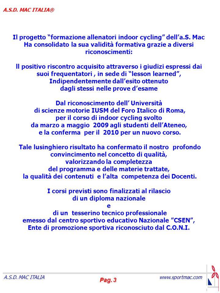 Pag. 3 www.sportmac.com A.S.D. MAC ITALIA A.S.D. MAC ITALIA® Il progetto formazione allenatori indoor cycling della.S. Mac Ha consolidato la sua valid