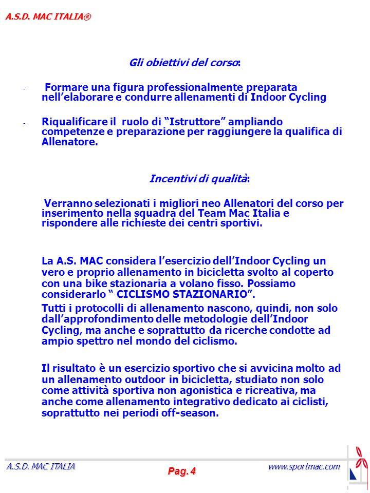 Pag. 4 www.sportmac.com A.S.D. MAC ITALIA A.S.D. MAC ITALIA® Gli obiettivi del corso: - Formare una figura professionalmente preparata nellelaborare e
