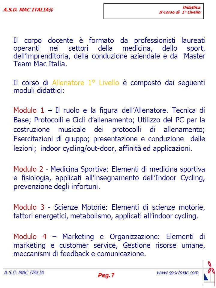 Pag. 7 www.sportmac.com A.S.D. MAC ITALIA A.S.D. MAC ITALIA® Didattica Il Corso di 1° Livello Il corpo docente è formato da professionisti laureati op