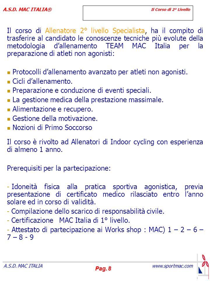 Pag. 8 www.sportmac.com A.S.D. MAC ITALIA A.S.D. MAC ITALIA® Il Corso di 2° Livello Il corso di Allenatore 2° livello Specialista, ha il compito di tr