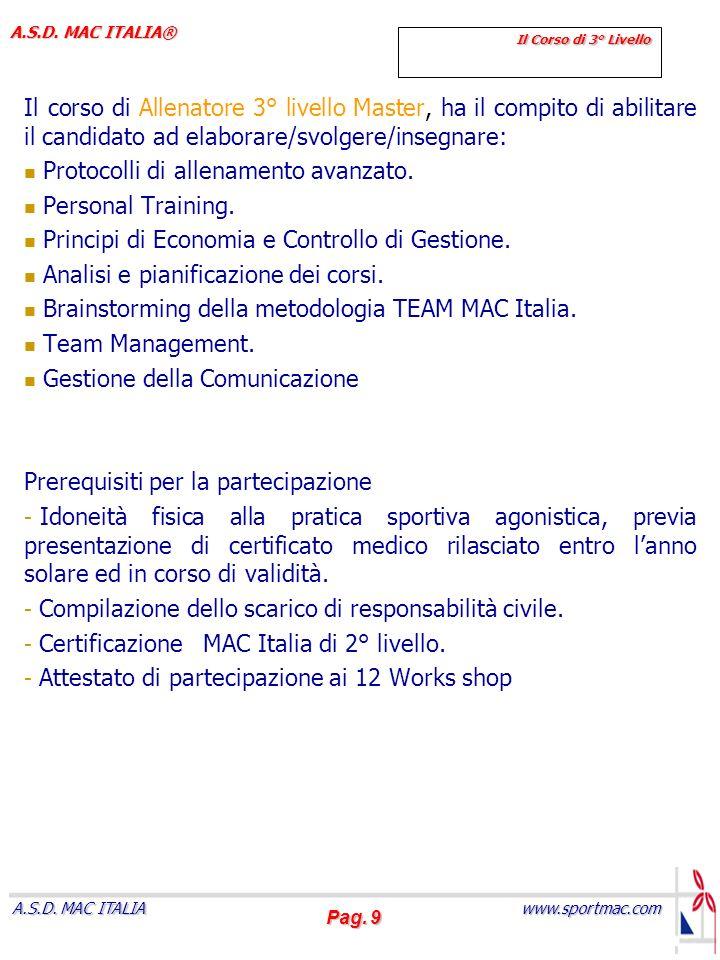 Pag. 9 www.sportmac.com A.S.D. MAC ITALIA A.S.D. MAC ITALIA® Il Corso di 3° Livello Il corso di Allenatore 3° livello Master, ha il compito di abilita