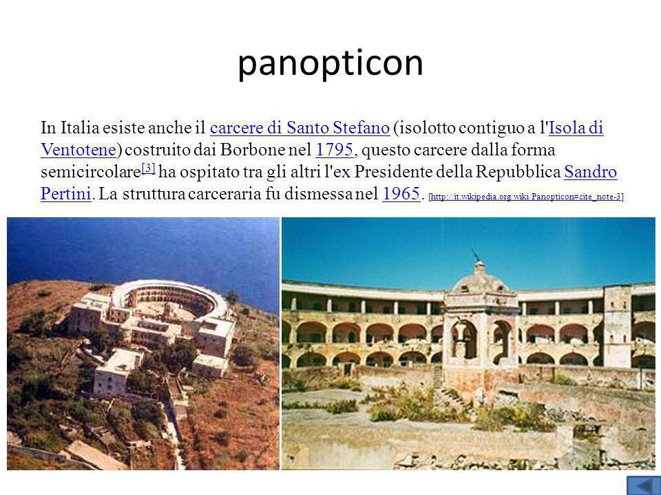 In Italia esiste anche il carcere di Santo Stefano (isolotto contiguo a l Isola di Ventotene) costruito dai Borbone nel 1795, questo carcere dalla forma semicircolare [3] ha ospitato tra gli altri l ex Presidente della Repubblica Sandro Pertini.