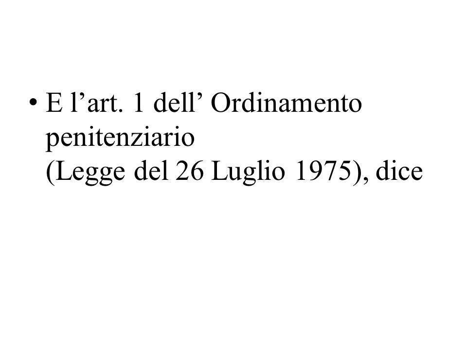 E lart. 1 dell Ordinamento penitenziario (Legge del 26 Luglio 1975), dice