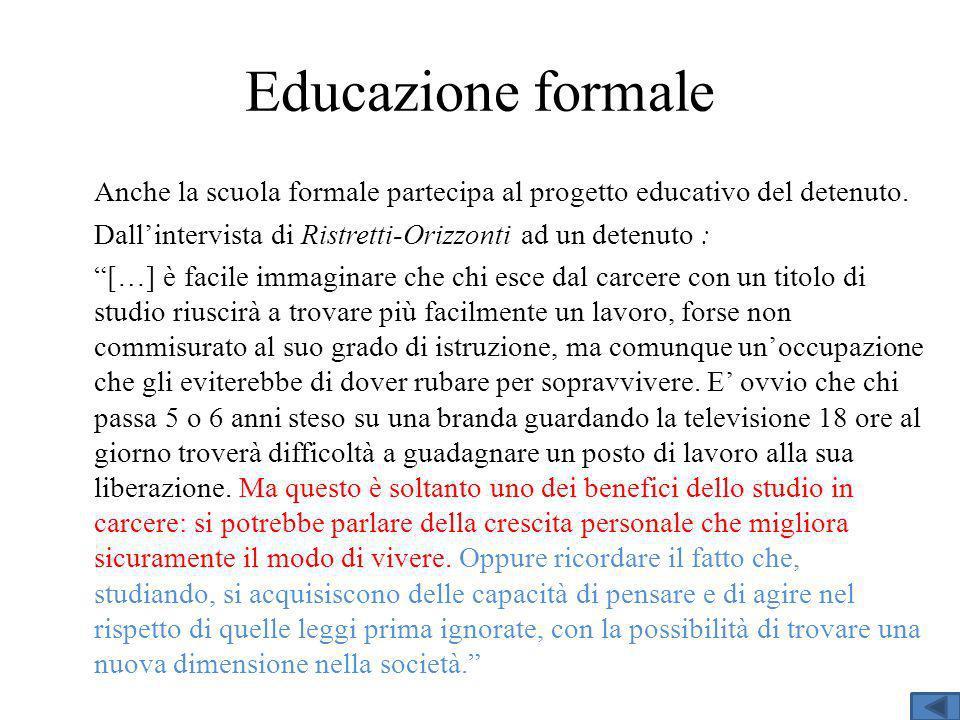 Educazione formale Anche la scuola formale partecipa al progetto educativo del detenuto.