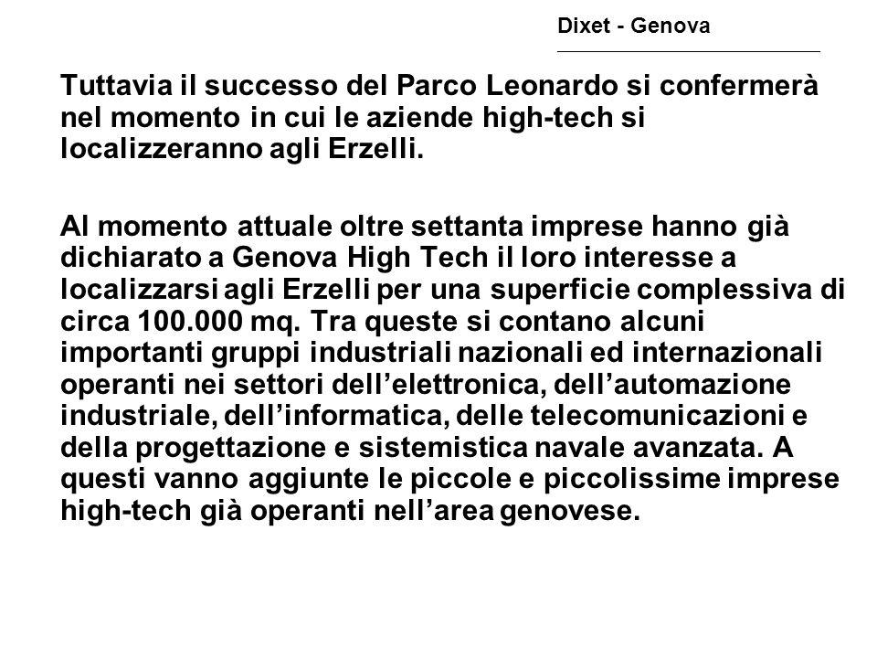 Dixet - Genova ________________________________________________ La presenza delle grandi aziende è una condizione necessaria affinché il Parco decolli, ma solo con la presenza di tante piccole, piccolissime aziende high tech Leonardo sarà una realtà compiuta.