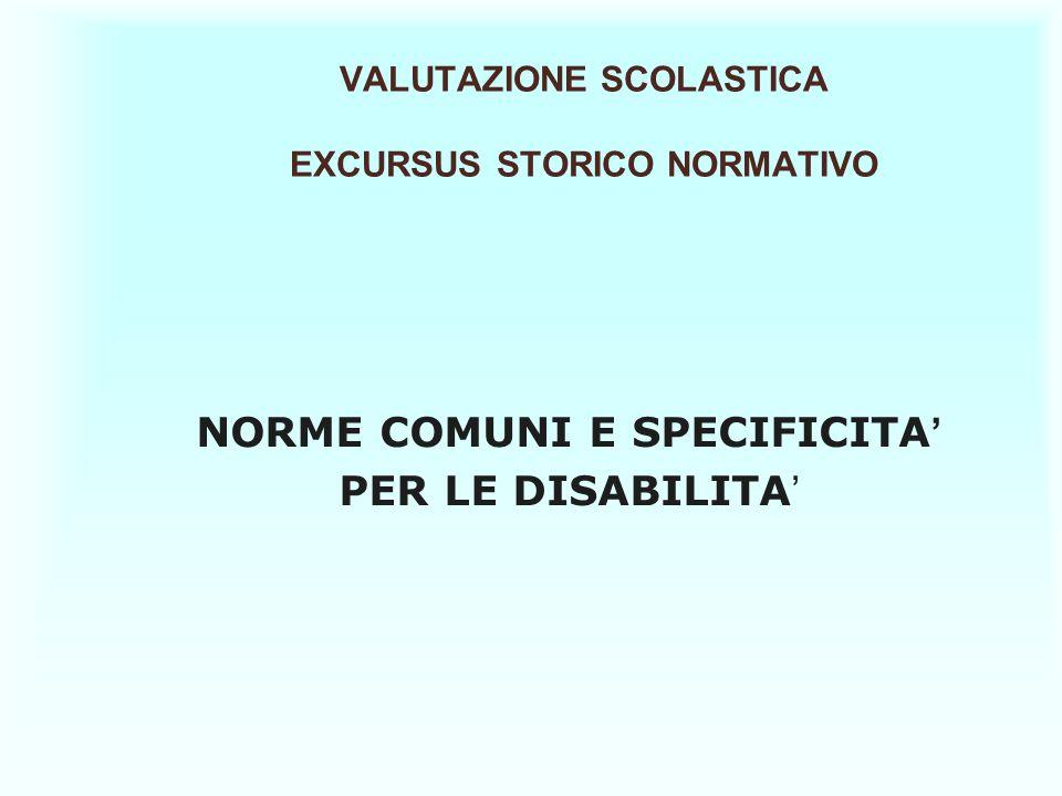 VALUTAZIONE SCOLASTICA EXCURSUS STORICO NORMATIVO NORME COMUNI E SPECIFICITA PER LE DISABILITA