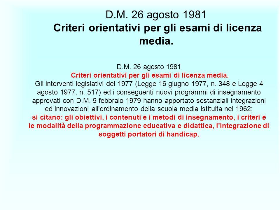D.M. 26 agosto 1981 Criteri orientativi per gli esami di licenza media. D.M. 26 agosto 1981 Criteri orientativi per gli esami di licenza media. Gli in