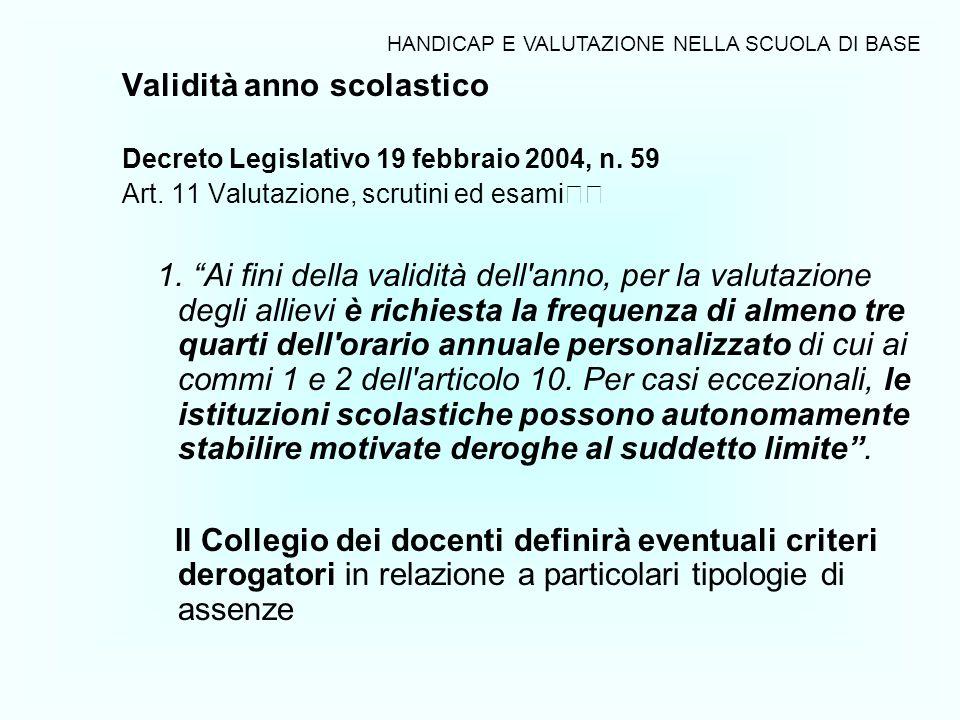 Validità anno scolastico Decreto Legislativo 19 febbraio 2004, n. 59 Art. 11 Valutazione, scrutini ed esami 1. Ai fini della validità dell'anno, per l
