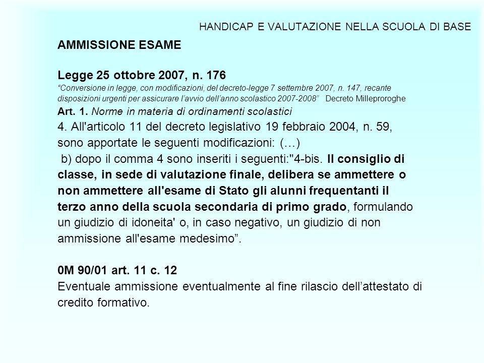 AMMISSIONE ESAME Legge 25 ottobre 2007, n. 176 Conversione in legge, con modificazioni, del decreto-legge 7 settembre 2007, n. 147, recante disposizio
