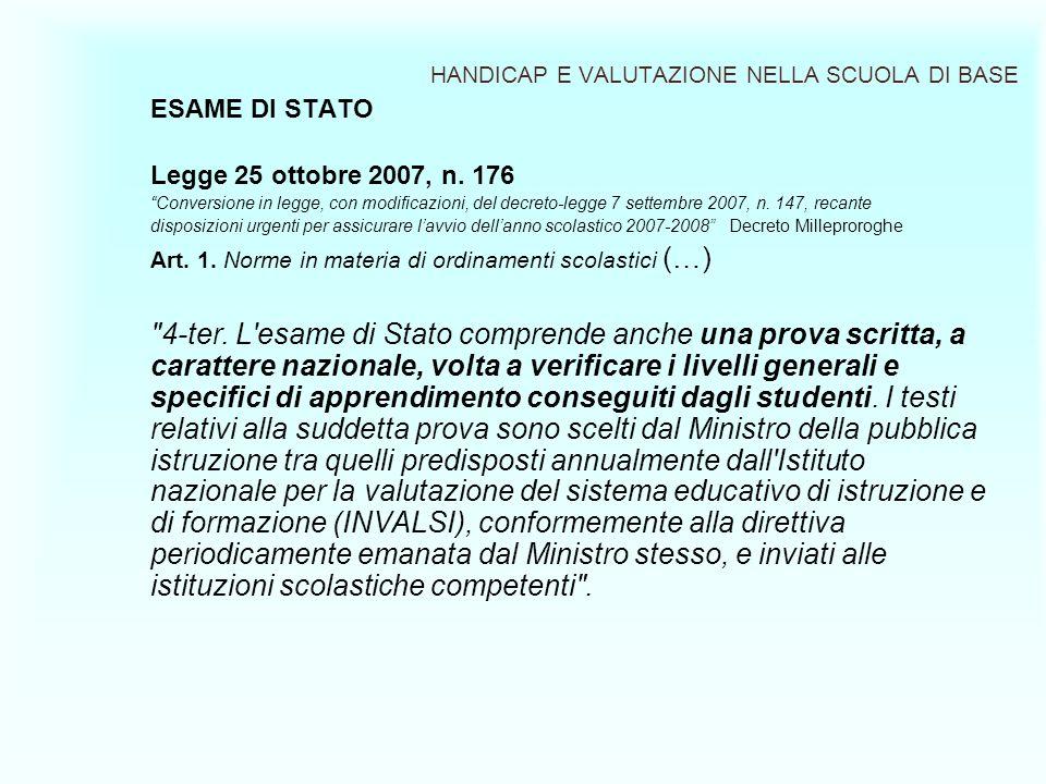 HANDICAP E VALUTAZIONE NELLA SCUOLA DI BASE ESAME DI STATO Legge 25 ottobre 2007, n. 176 Conversione in legge, con modificazioni, del decreto-legge 7