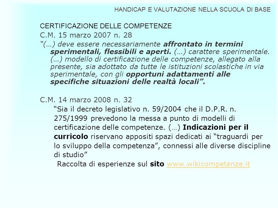 HANDICAP E VALUTAZIONE NELLA SCUOLA DI BASE CERTIFICAZIONE DELLE COMPETENZE C.M. 15 marzo 2007 n. 28 (…) deve essere necessariamente affrontato in ter