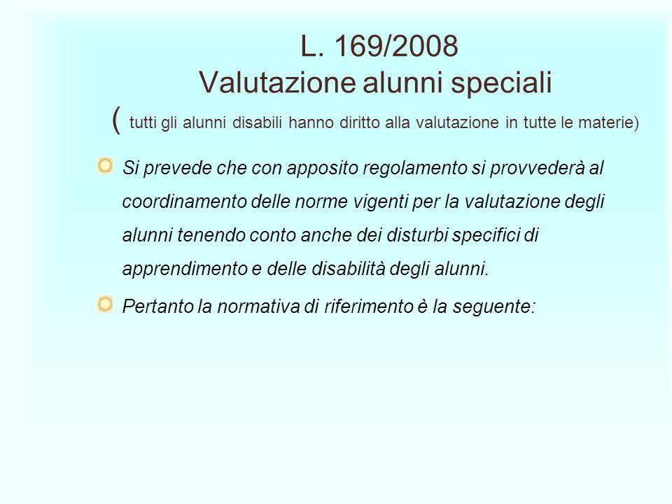 L. 169/2008 Valutazione alunni speciali ( tutti gli alunni disabili hanno diritto alla valutazione in tutte le materie) Si prevede che con apposito re
